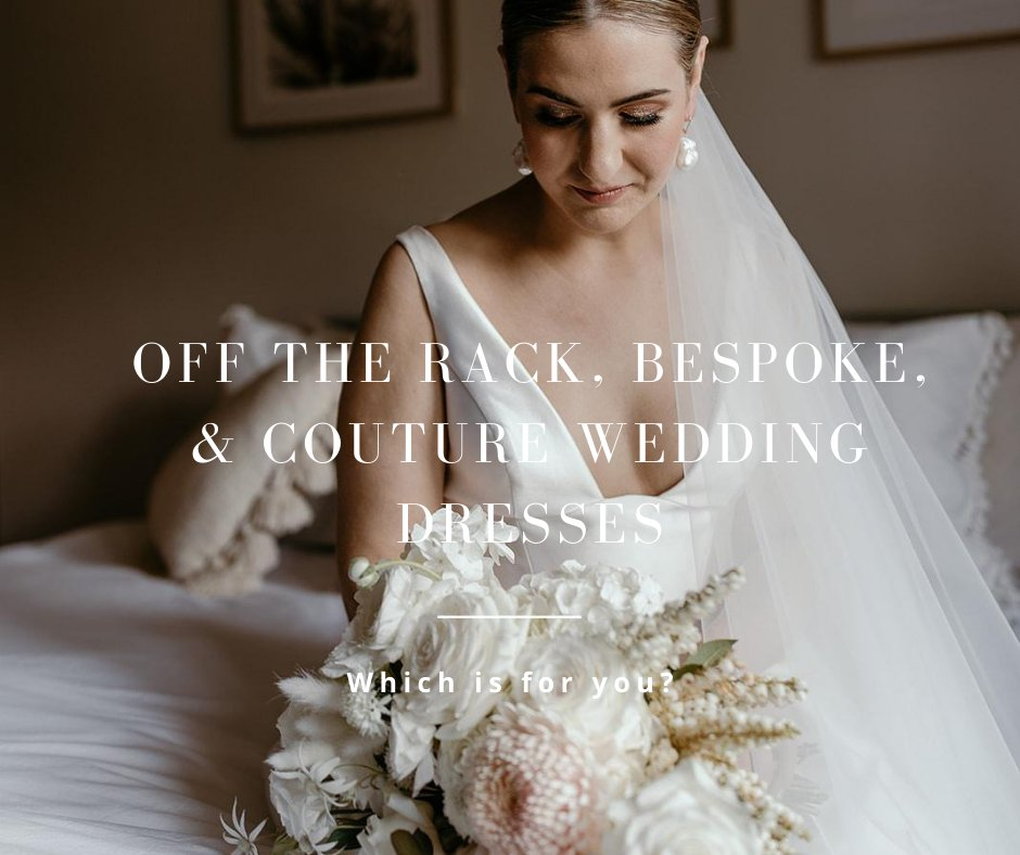 Off the Rack, Bespoke, & Couture Wedding Dresses: Which is for you?